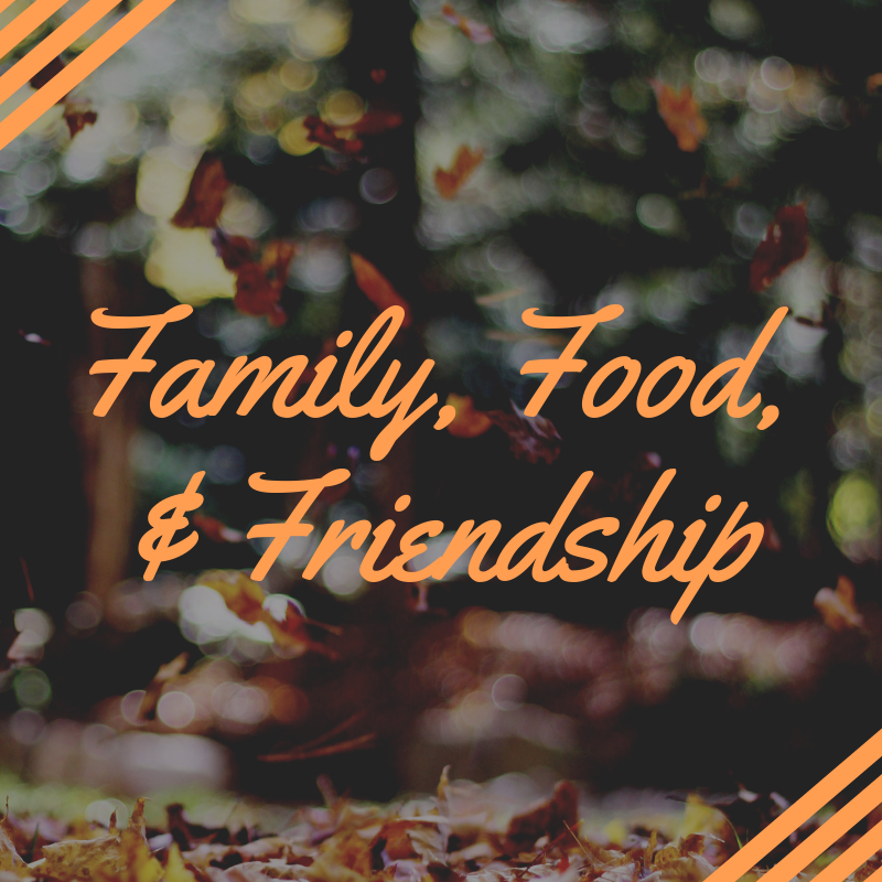 Family, Food, & Friendship